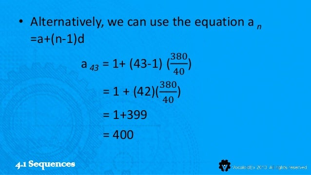 • Alternatively, we can use the equation a n  =a+(n-1)d                                  380                a 43 = 1+ (43-...