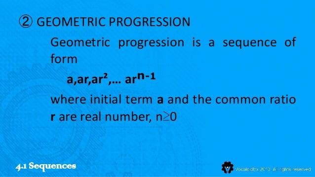 ② GEOMETRIC PROGRESSION    Geometric progression is a sequence of    form       a,ar,ar²,… arⁿ-1    where initial term a a...