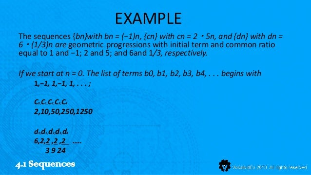 EXAMPLEThe sequences {bn}with bn = (−1)n, {cn} with cn = 2 ・ 5n, and {dn} with dn =6 ・ (1/3)n are geometric progressions w...