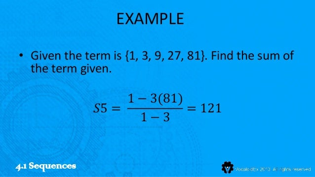 EXAMPLE• Given the term is {1, 3, 9, 27, 81}. Find the sum of  the term given.                     1 − 3(81)              ...