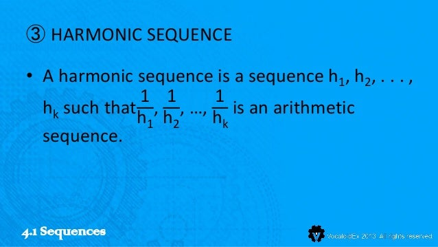 ③ HARMONIC SEQUENCE• A harmonic sequence is a sequence h1, h2, . . . ,              1 1    1  hk such that , , …, is an ar...