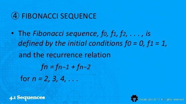 ④ FIBONACCI SEQUENCE• The Fibonacci sequence, f0, f1, f2, . . . , is  defined by the initial conditions f0 = 0, f1 = 1,  a...