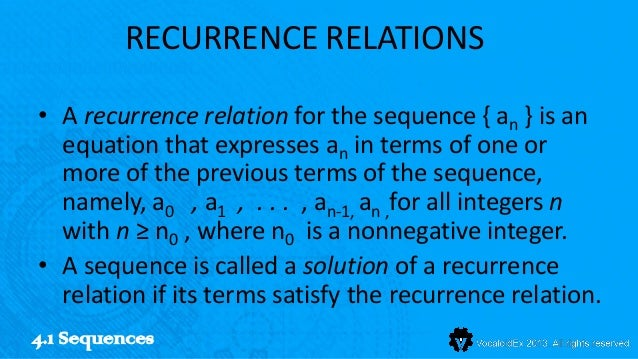 RECURRENCE RELATIONS• A recurrence relation for the sequence { an } is an  equation that expresses an in terms of one or  ...