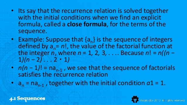 • Its say that the recurrence relation is solved together  with the initial conditions when we find an explicit  formula, ...
