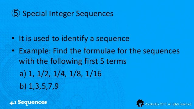 ⑤ Special Integer Sequences• It is used to identify a sequence• Example: Find the formulae for the sequences  with the fol...