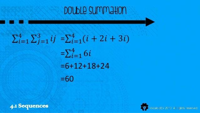 Double summation  4      3             4  𝑖=1    𝑗=1    𝑖𝑗 =   𝑖=1(𝑖 +   2𝑖 + 3𝑖)                       4                 ...