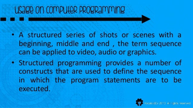 usage on computer programming• A structured series of shots or scenes with a  beginning, middle and end , the term sequenc...