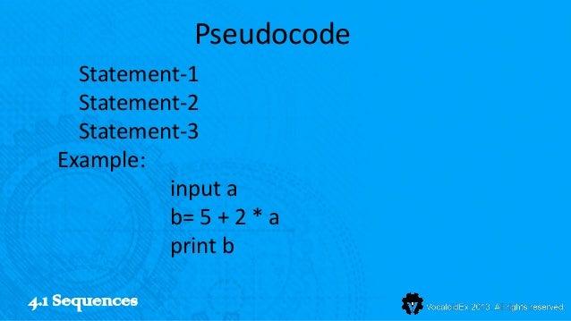 Pseudocode     Statement-1     Statement-2     Statement-3   Example:             input a             b= 5 + 2 * a        ...