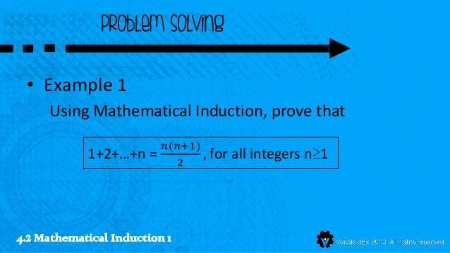 Problem Solving • Example 1     Using Mathematical Induction, prove that                          𝑛(𝑛+1)            1+2+…+...