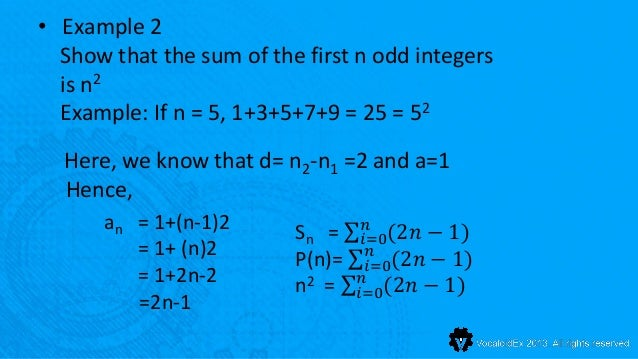 • Example 2  Show that the sum of the first n odd integers  is n2  Example: If n = 5, 1+3+5+7+9 = 25 = 52  Here, we know t...