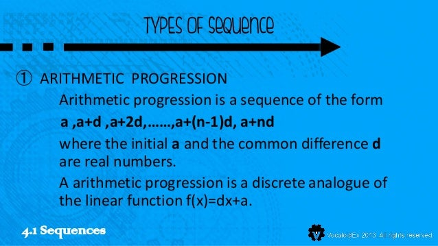 TYPES OF sequence① ARITHMETIC PROGRESSION    Arithmetic progression is a sequence of the form    a ,a+d ,a+2d,……,a+(n-1)d,...