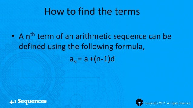How to find the terms• A nth term of an arithmetic sequence can be  defined using the following formula,                 a...