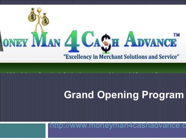 Grand Opening Programhttp://www.moneyman4cashadvance.c