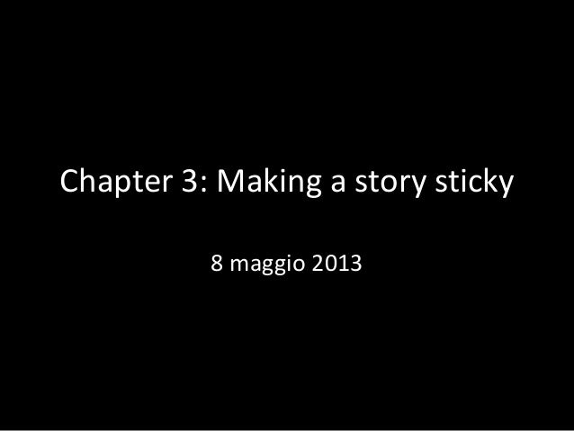 Chapter 3: Making a story sticky 8 maggio 2013