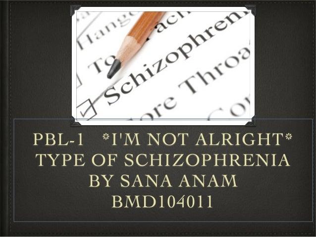 PBL-1 *I'M NOT ALRIGHT* TYPE OF SCHIZOPHRENIA BY SANA ANAM  BMD104011