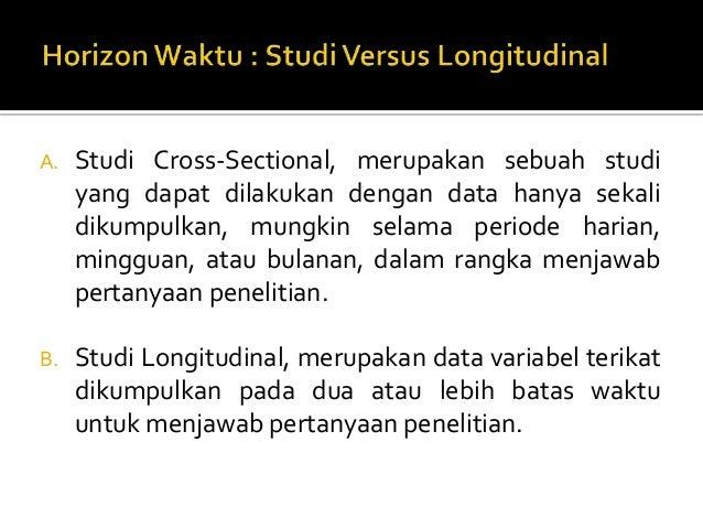 A.  Studi Cross-Sectional, merupakan sebuah studi yang dapat dilakukan dengan data hanya sekali dikumpulkan, mungkin selam...
