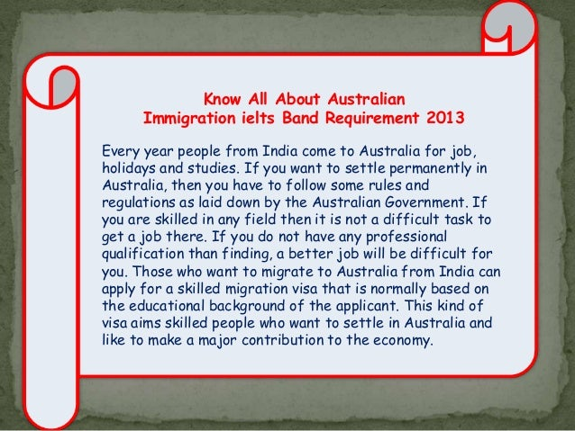 Know All About Australian Immigration ielts Band Requirement 2013 Every year people from India come to Australia for job, ...