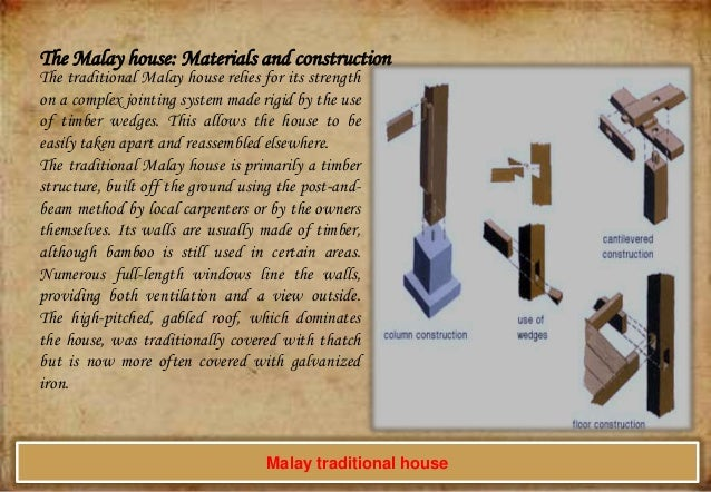 The Malay house: Materials and construction The traditional Malay house relies for its strength on a complex jointing syst...