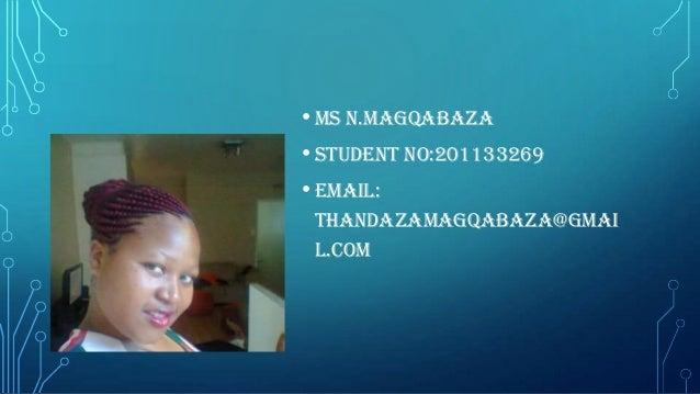 • Ms n.Magqabaza • Student no:201133269 • email: thandazamagqabaza@gmai l.com
