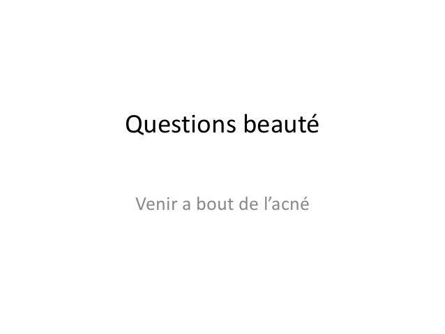 Questions beauté Venir a bout de l'acné