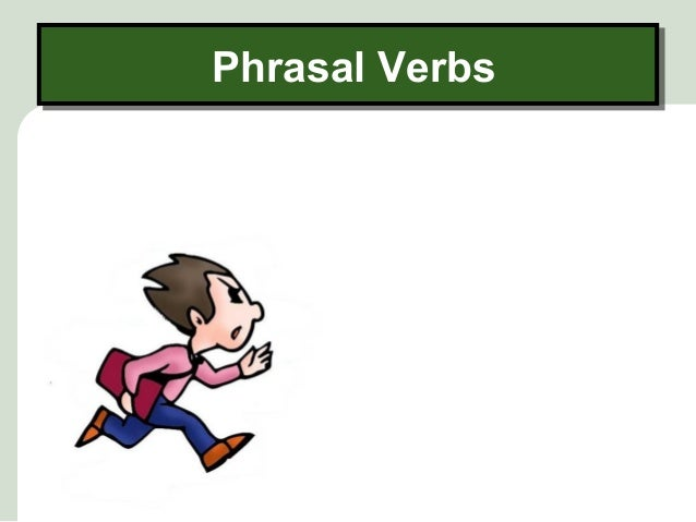 Phrasal VerbsPhrasal Verbs