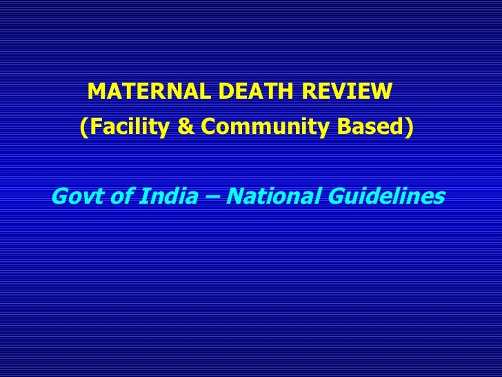 MATERNAL DEATH REVIEW  (Facility & Community Based) Govt of India – National Guidelines