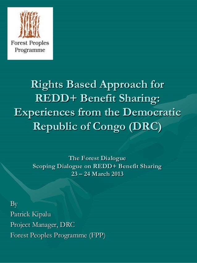 Rights Based Approach for    REDD+ Benefit Sharing: Experiences from the Democratic    Republic of Congo (DRC)            ...