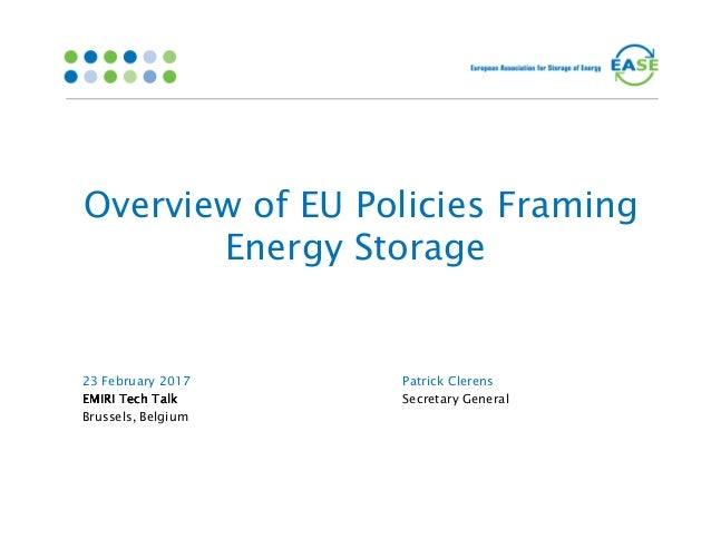 Overview of EU Policies Framing Energy Storage 23 February 2017 EMIRI Tech TalkEMIRI Tech TalkEMIRI Tech TalkEMIRI Tech Ta...
