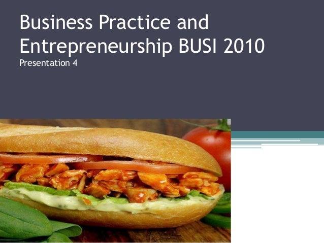 Business Practice and Entrepreneurship BUSI 2010 Presentation 4