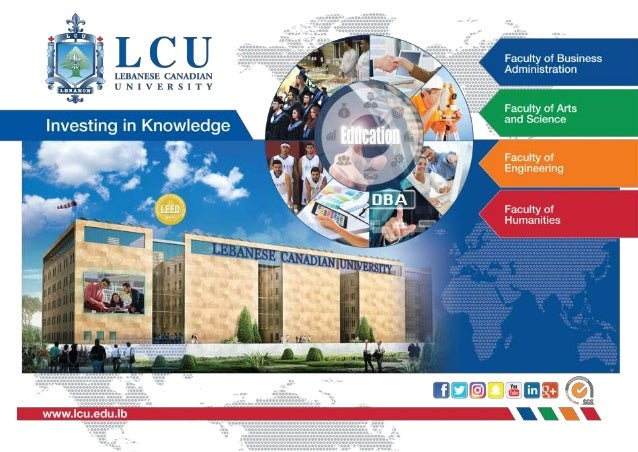 The Lebanese Canadian University – LCU is : • A Lebanese institution of Higher Education • Recognized by the presidential ...