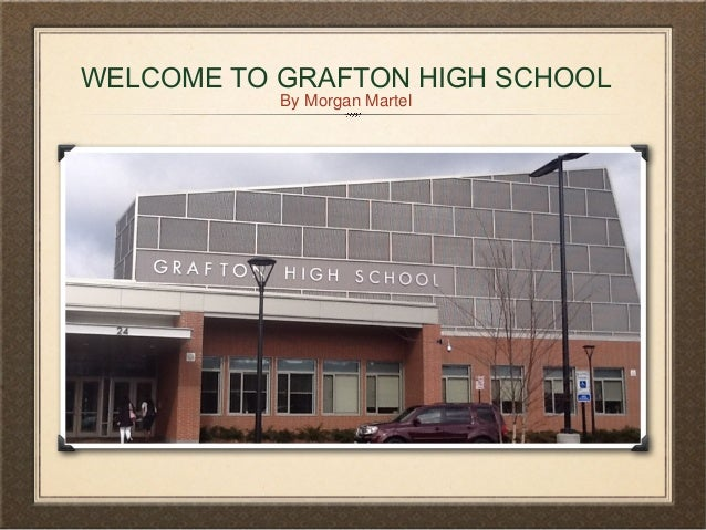 WELCOME TO GRAFTON HIGH SCHOOLBy Morgan Martel