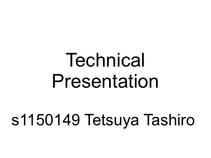 Technical      Presentation s1150149 Tetsuya Tashiro