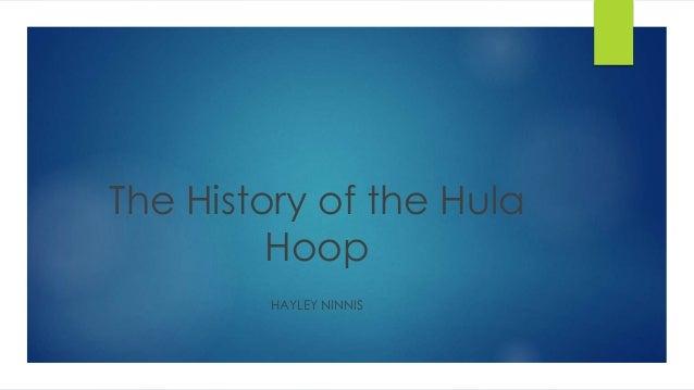 The History of the Hula Hoop HAYLEY NINNIS