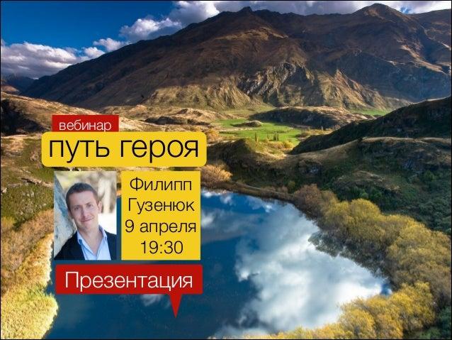 вебинар путь героя Филипп Гузенюк 9 апреля 19:30 Презентация