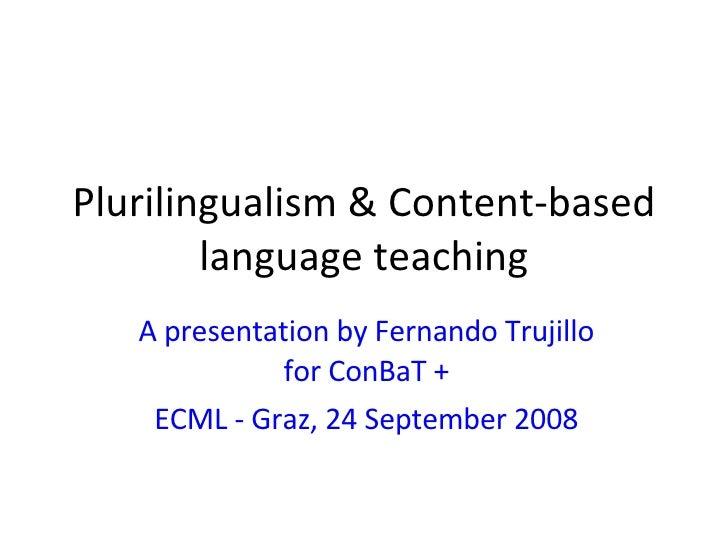 Plurilingualism & Content-based language teaching A presentation by Fernando Trujillo for ConBaT + ECML - Graz, 24 Septemb...