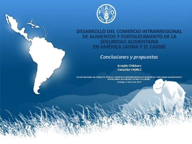 Conclusiones y Propuestas - Desarrollo del Comercio Intraregional de Alimentos y Fortalecimiento de la seguridad alimentar...