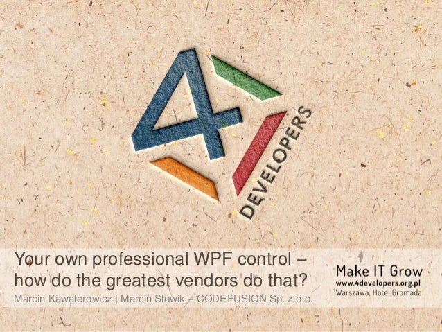Your own professional WPF control – how do the greatest vendors do that? Marcin Kawalerowicz | Marcin Słowik – CODEFUSION ...