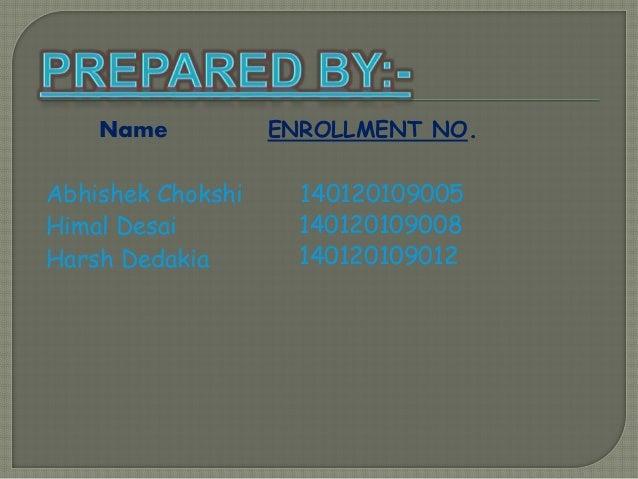 Name ENROLLMENT NO. Abhishek Chokshi 140120109005 Himal Desai Harsh Dedakia 140120109008 140120109012