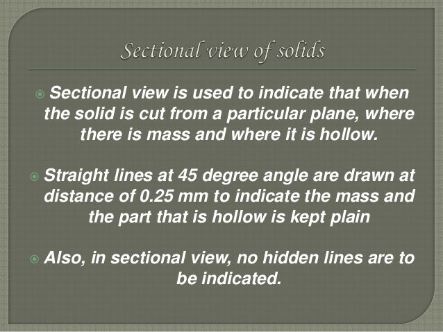  Sectional view is used to indicate that when the solid is cut from a particular plane, where there is mass and where it ...