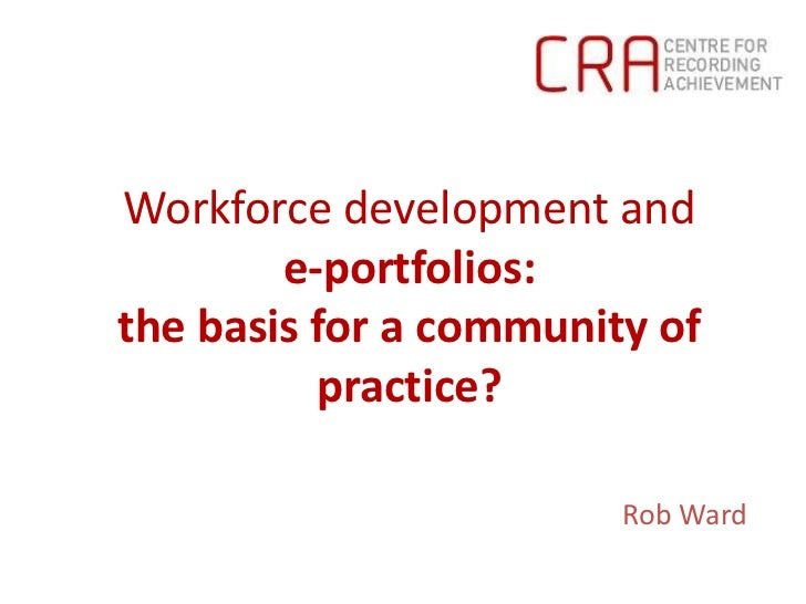 Workforce development ande-portfolios: the basis for a community of practice?<br />Rob Ward<br />