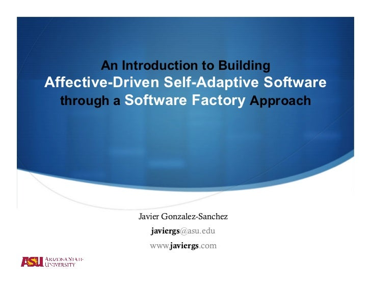 An Introduction to BuildingAffective-Driven Self-Adaptive Software  through a Software Factory Approach            Javier ...