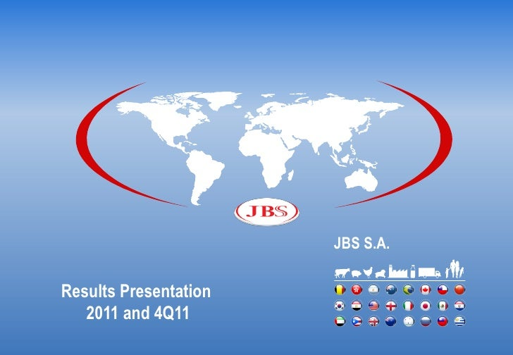 JBS S.A.Results Presentation   2011 and 4Q11