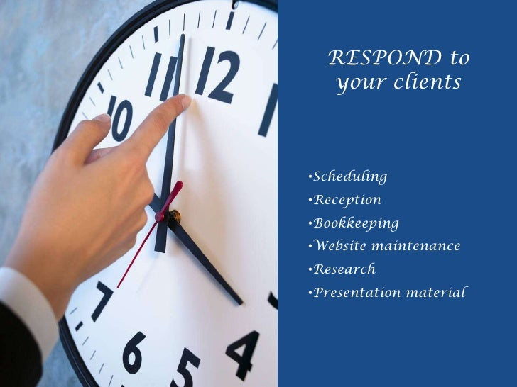 RESPOND to your clients<br /><ul><li>Scheduling