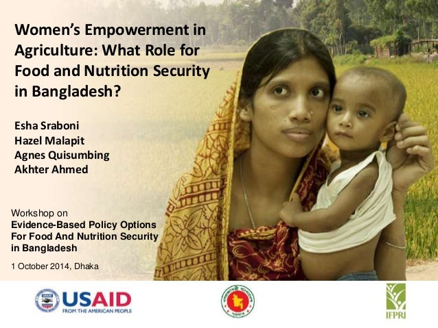 Women's Empowerment in  Agriculture: What Role for  Food and Nutrition Security  in Bangladesh?  Esha Sraboni  Hazel Malap...