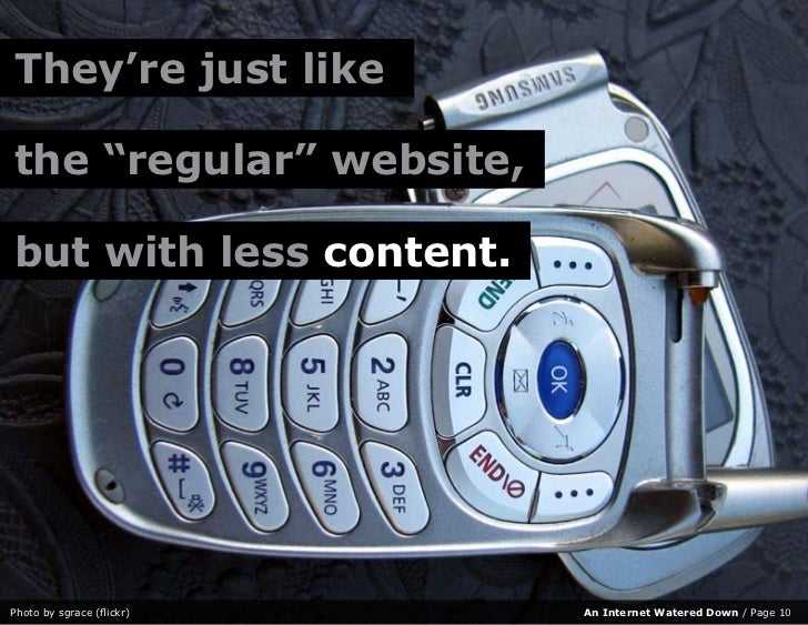 "They're just like  the regular website,     ""regular"" website,  but with less content.     Photo by sgrace (flickr)   An I..."