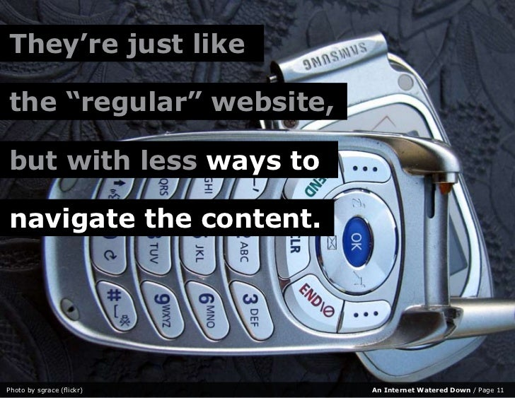 "They're just like  the regular website,     ""regular"" website,  but with less ways to  navigate the content.     Photo by ..."