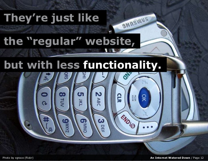 """They're just like  the regular website,     """"regular"""" website,  but with less functionality.     Photo by sgrace (flickr) ..."""