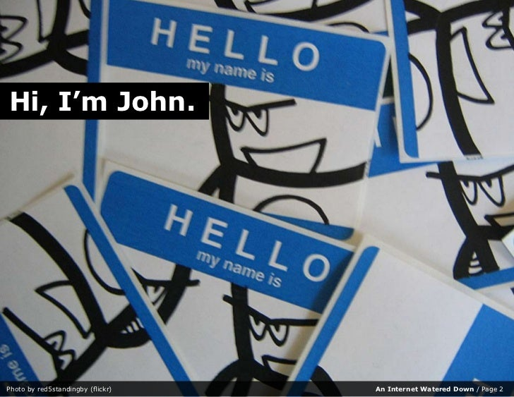 Hi, I'm John.     Photo by red5standingby (flickr)   An Internet Watered Down / Page 2