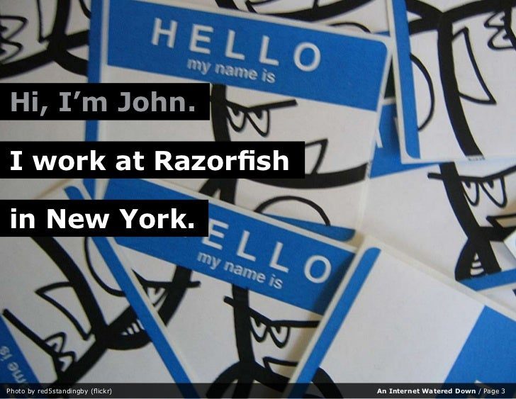 Hi, I'm John.  I work at Razorfish  in New York.     Photo by red5standingby (flickr)   An Internet Watered Down / Page 3
