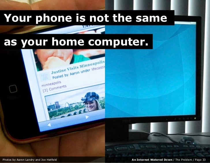 Your phone is not the same  as your home computer.     Photos by Aaron Landry and Joe Hatfield   An Internet Watered Down ...